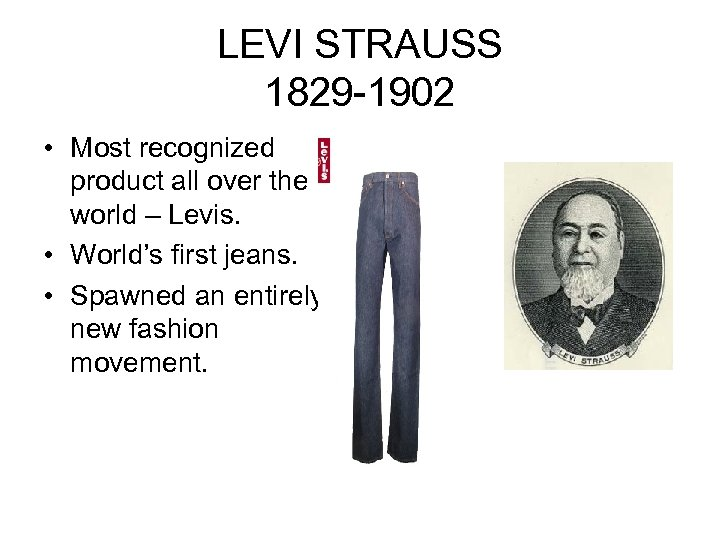 LEVI STRAUSS 1829 -1902 • Most recognized product all over the world – Levis.