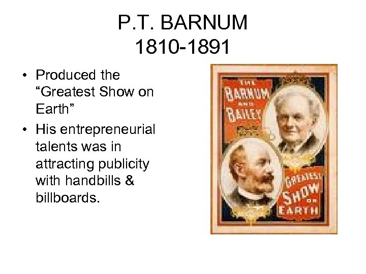 "P. T. BARNUM 1810 -1891 • Produced the ""Greatest Show on Earth"" • His"