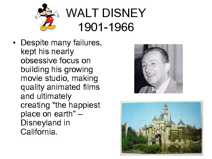 WALT DISNEY 1901 -1966 • Despite many failures, kept his nearly obsessive focus on