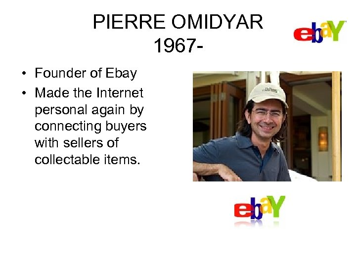 PIERRE OMIDYAR 1967 • Founder of Ebay • Made the Internet personal again by