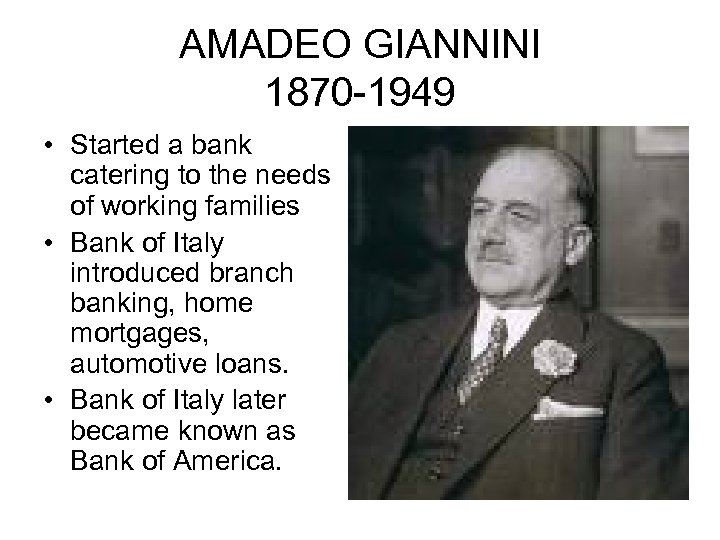 AMADEO GIANNINI 1870 -1949 • Started a bank catering to the needs of working