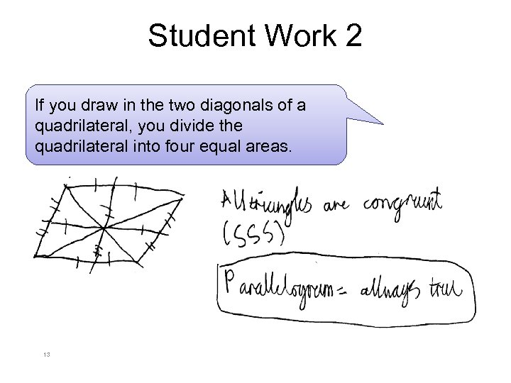 Student Work 2 If you draw in the two diagonals of a quadrilateral, you