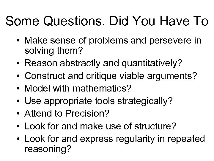Some Questions. Did You Have To • Make sense of problems and persevere in