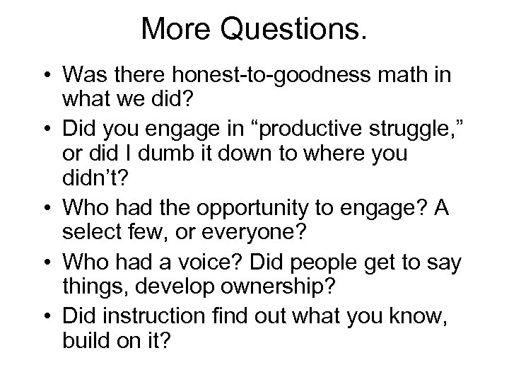 More Questions. • Was there honest-to-goodness math in what we did? • Did you