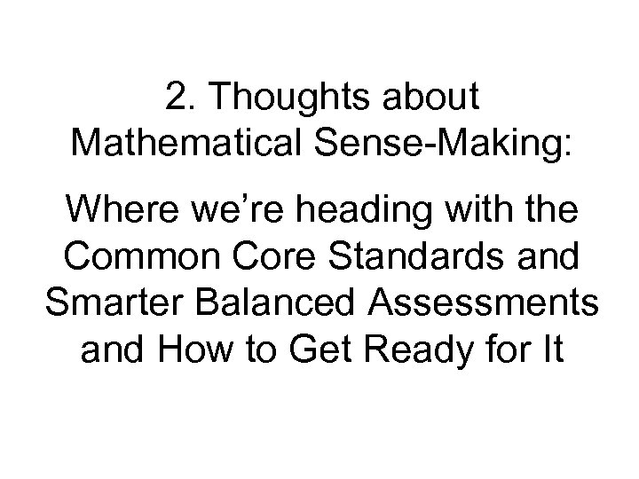 2. Thoughts about Mathematical Sense-Making: Where we're heading with the Common Core Standards and