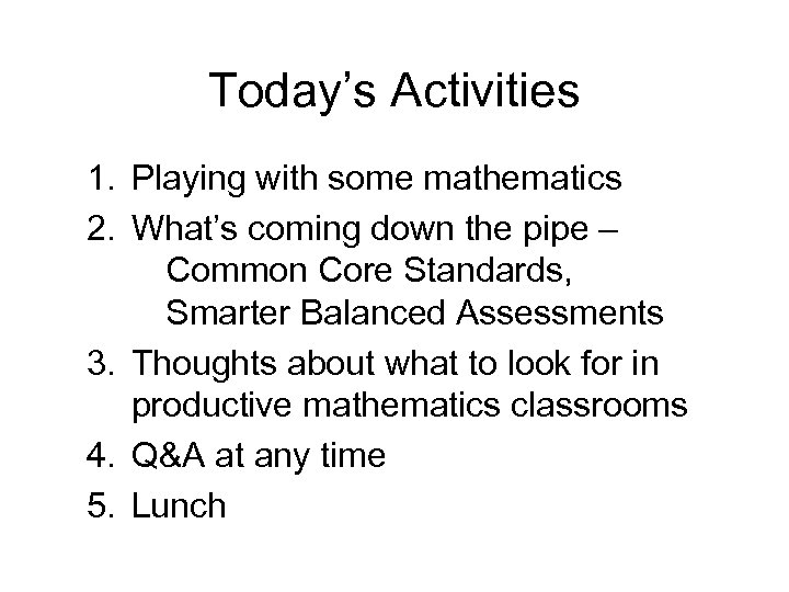 Today's Activities 1. Playing with some mathematics 2. What's coming down the pipe –