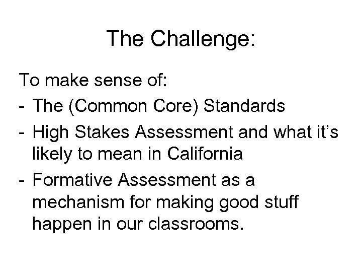 The Challenge: To make sense of: - The (Common Core) Standards - High Stakes