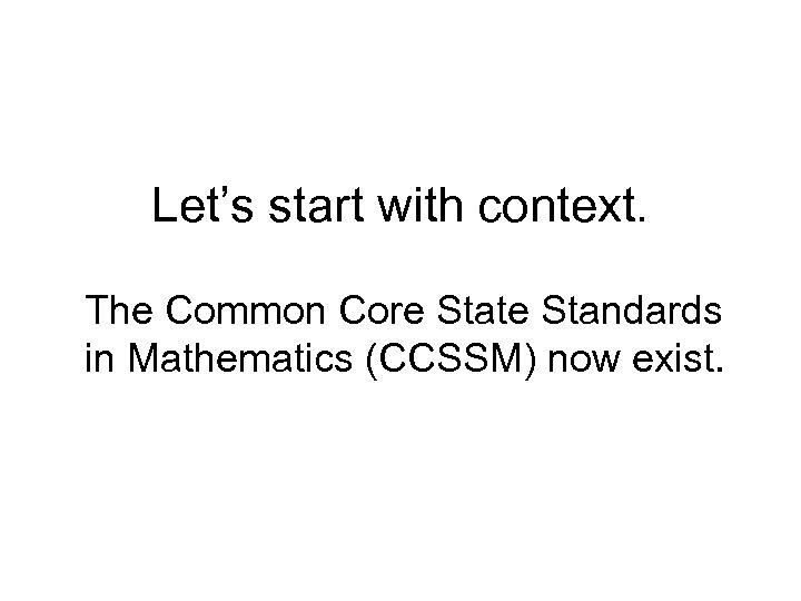Let's start with context. The Common Core State Standards in Mathematics (CCSSM) now exist.