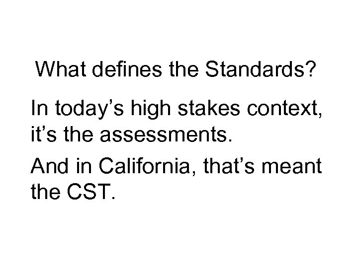What defines the Standards? In today's high stakes context, it's the assessments. And in
