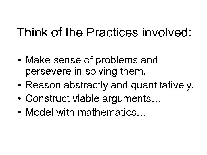 Think of the Practices involved: • Make sense of problems and persevere in solving