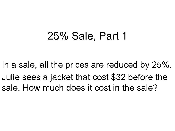 25% Sale, Part 1 In a sale, all the prices are reduced by 25%.