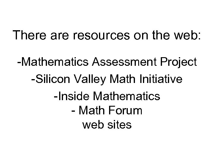 There are resources on the web: -Mathematics Assessment Project -Silicon Valley Math Initiative -Inside