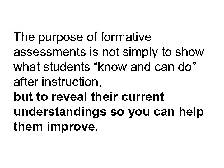 """The purpose of formative assessments is not simply to show what students """"know and"""
