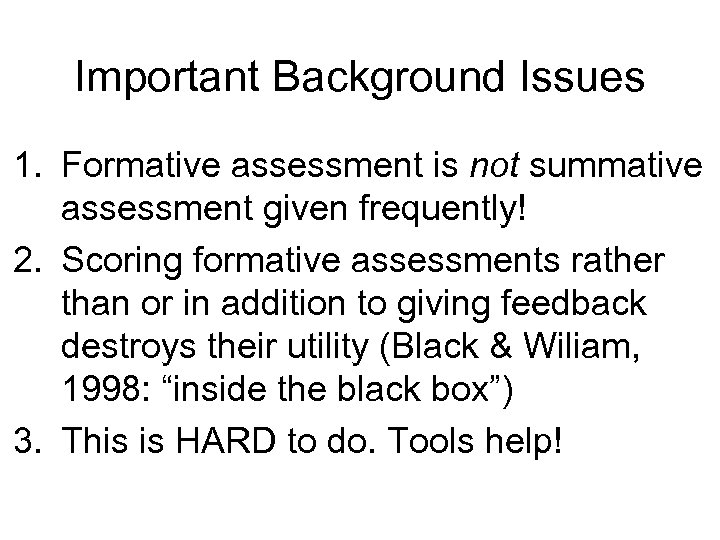 Important Background Issues 1. Formative assessment is not summative assessment given frequently! 2. Scoring