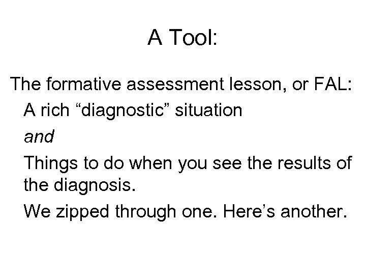 """A Tool: The formative assessment lesson, or FAL: A rich """"diagnostic"""" situation and Things"""
