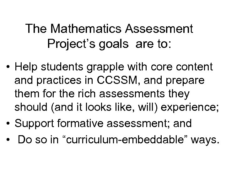 The Mathematics Assessment Project's goals are to: • Help students grapple with core content