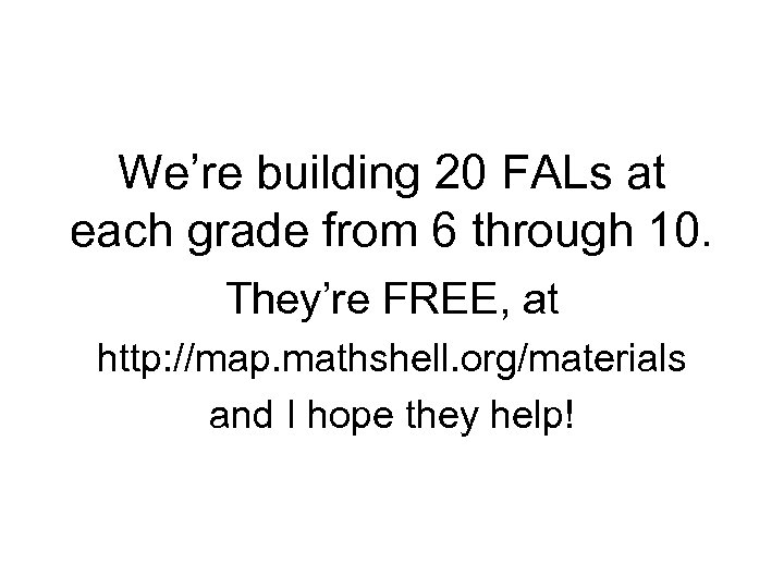 We're building 20 FALs at each grade from 6 through 10. They're FREE, at