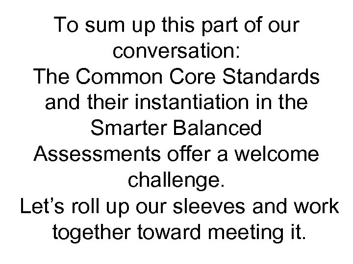 To sum up this part of our conversation: The Common Core Standards and their