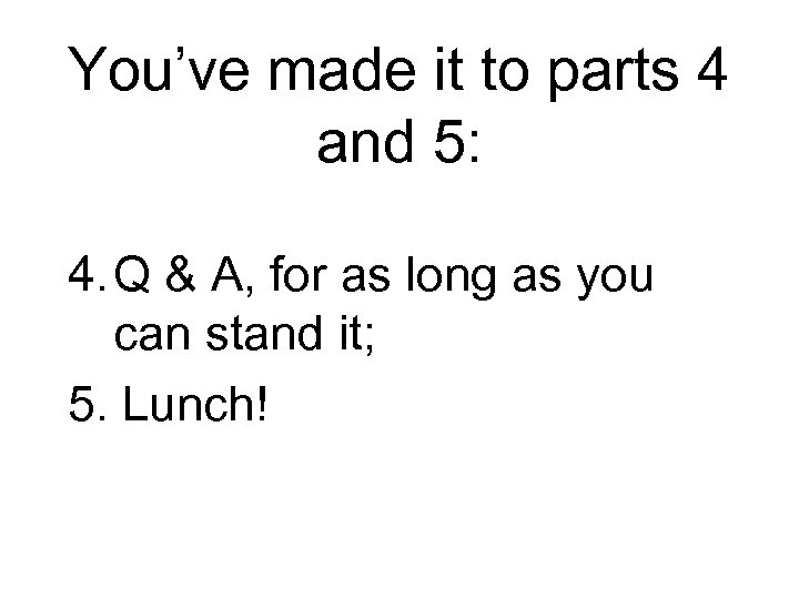 You've made it to parts 4 and 5: 4. Q & A, for as