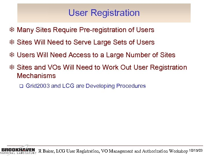 User Registration Many Sites Require Pre-registration of Users Sites Will Need to Serve Large