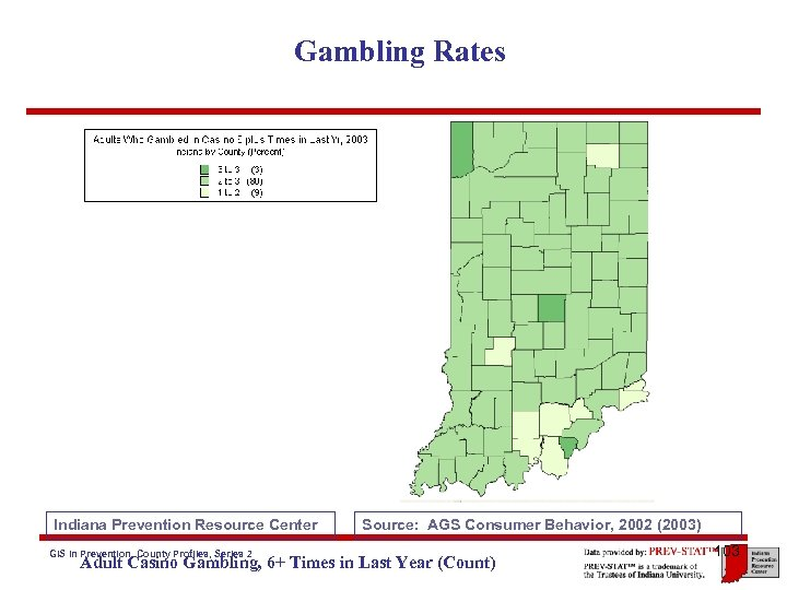 Gambling Rates Indiana Prevention Resource Center GIS in Prevention, County Profiles, Series 2 Source: