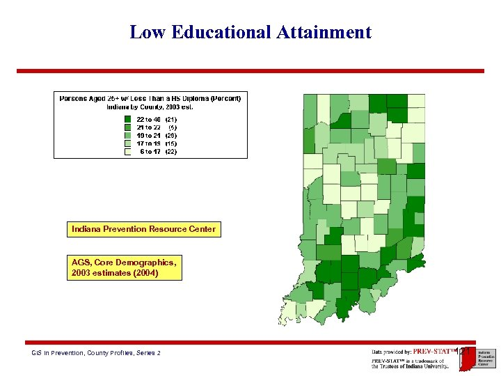 Low Educational Attainment Indiana Prevention Resource Center AGS, Core Demographics, 2003 estimates (2004) GIS