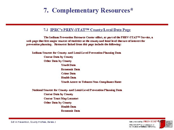 7. Complementary Resources* 7. 1 IPRC's PREV-STAT™ County/Local Data Page The Indiana Prevention Resource