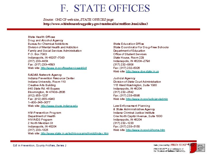 F. STATE OFFICES Source: ONDCP web site, STATE OFFICES page: http: //www. whitehousedrugpolicy. gov/statelocal/in/stoffices.
