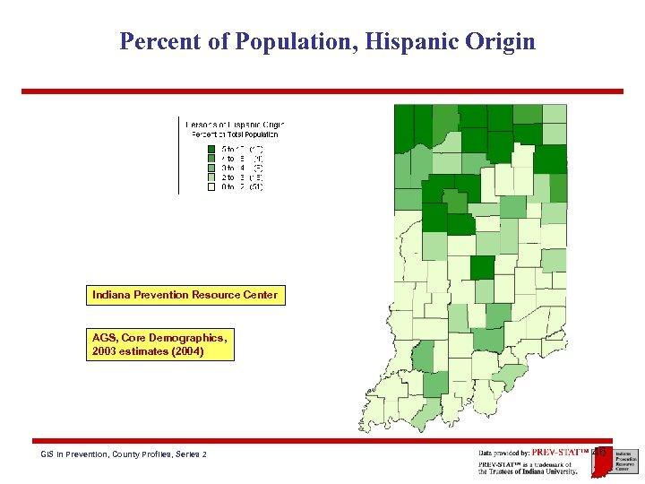 Percent of Population, Hispanic Origin Indiana Prevention Resource Center AGS, Core Demographics, 2003 estimates