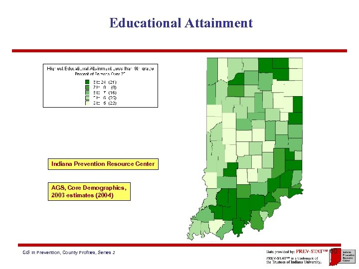 Educational Attainment Indiana Prevention Resource Center AGS, Core Demographics, 2003 estimates (2004) GIS in