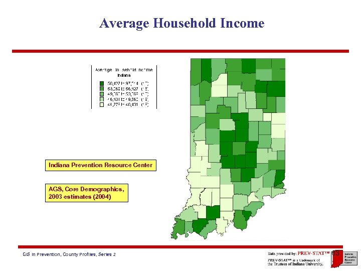 Average Household Income Indiana Prevention Resource Center AGS, Core Demographics, 2003 estimates (2004) GIS