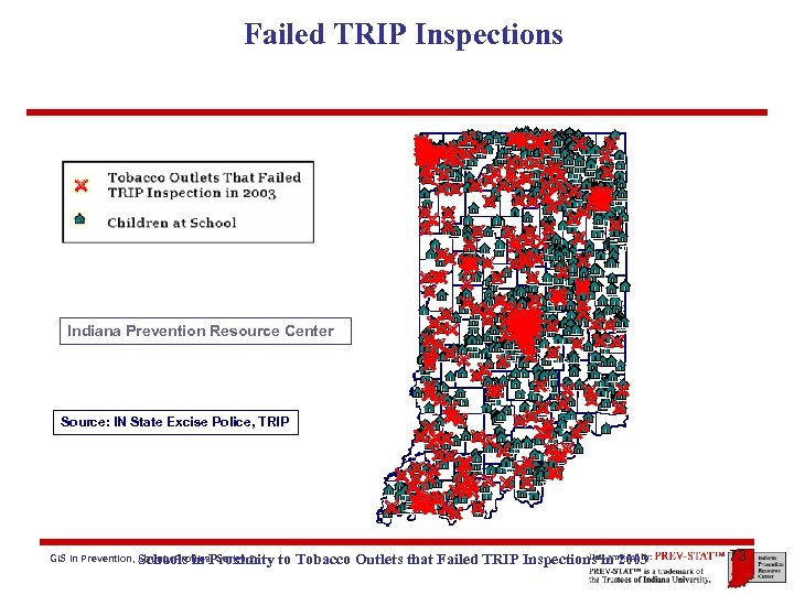 Failed TRIP Inspections Indiana Prevention Resource Center Source: IN State Excise Police, TRIP GIS