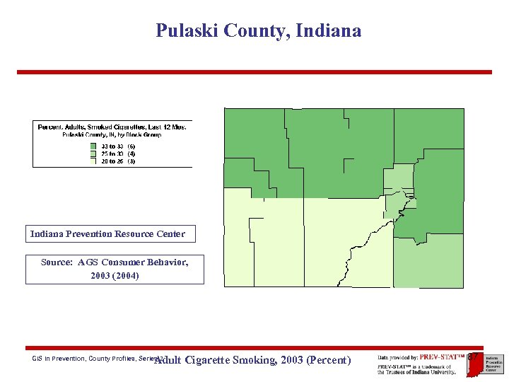 Pulaski County, Indiana Prevention Resource Center Source: AGS Consumer Behavior, 2003 (2004) Adult Cigarette