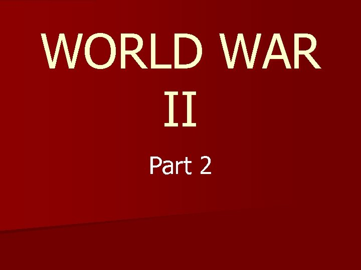 WORLD WAR II Part 2