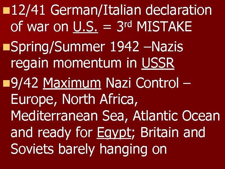 n 12/41 German/Italian declaration rd MISTAKE of war on U. S. = 3 n.