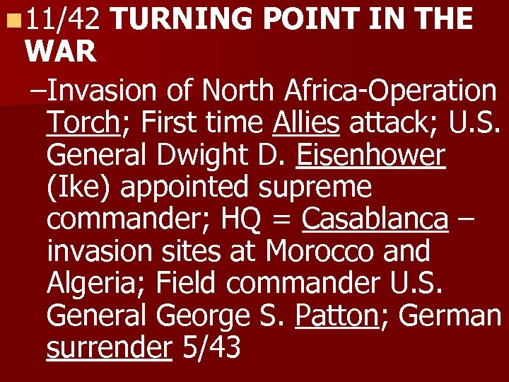 n 11/42 TURNING POINT IN THE WAR –Invasion of North Africa-Operation Torch; First time