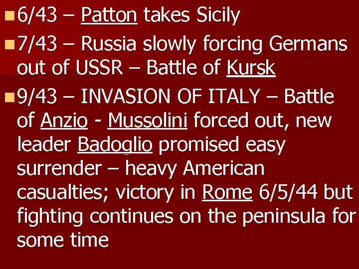 n 6/43 – Patton takes Sicily n 7/43 – Russia slowly forcing Germans out