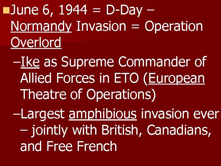 n. June 6, 1944 = D-Day – Normandy Invasion = Operation Overlord –Ike as