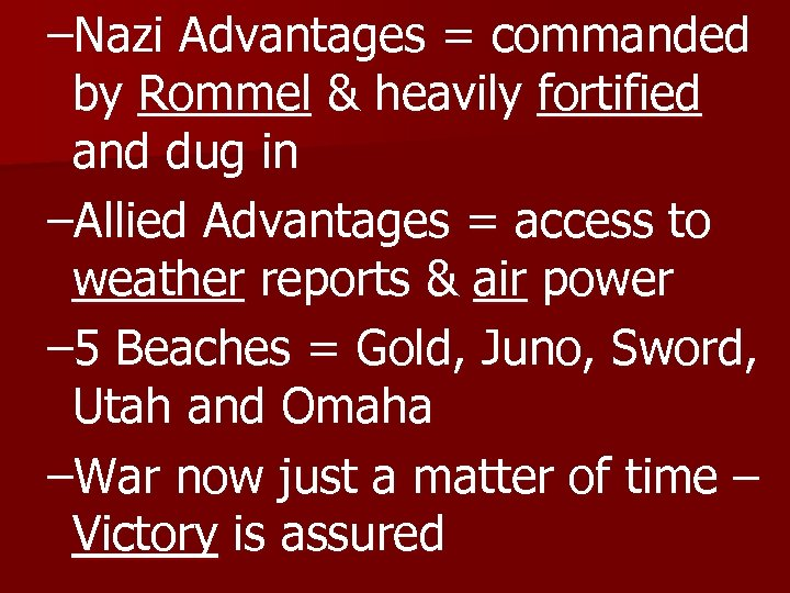–Nazi Advantages = commanded by Rommel & heavily fortified and dug in –Allied Advantages