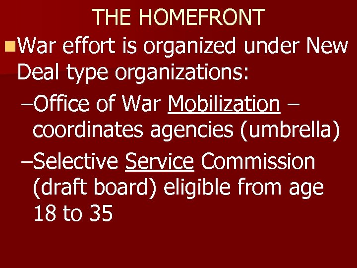THE HOMEFRONT n. War effort is organized under New Deal type organizations: –Office of