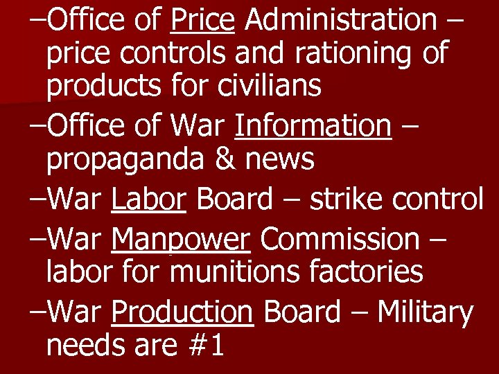 –Office of Price Administration – price controls and rationing of products for civilians –Office