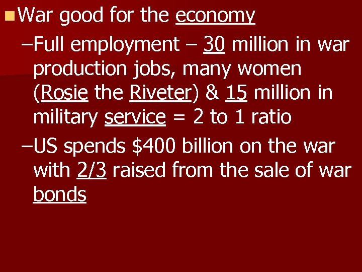 n War good for the economy –Full employment – 30 million in war production