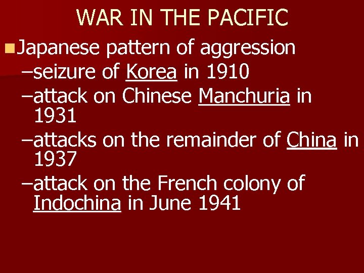 WAR IN THE PACIFIC n Japanese pattern of aggression –seizure of Korea in 1910