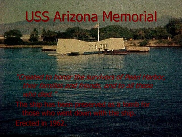 """USS Arizona Memorial """"Created to honor the survivors of Pearl Harbor, their families and"""