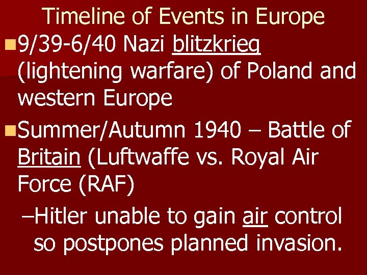 Timeline of Events in Europe n 9/39 -6/40 Nazi blitzkrieg (lightening warfare) of Poland