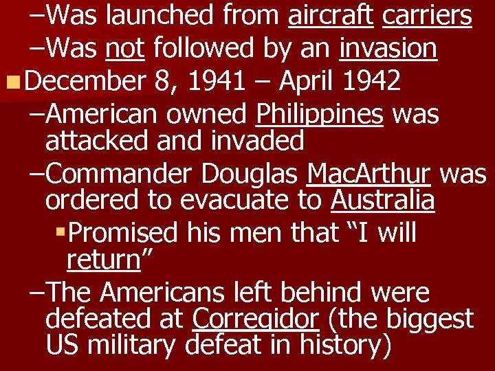 –Was launched from aircraft carriers –Was not followed by an invasion n December 8,