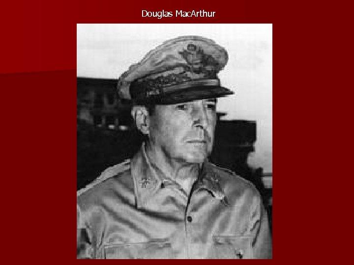 Douglas Mac. Arthur