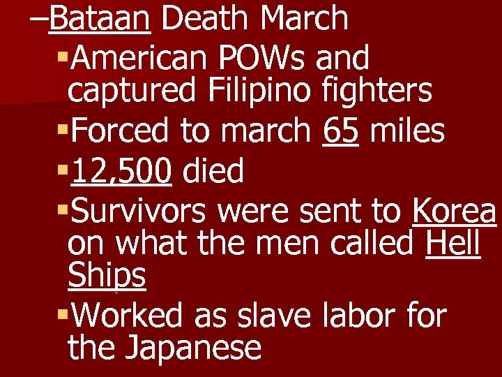 –Bataan Death March §American POWs and captured Filipino fighters §Forced to march 65 miles