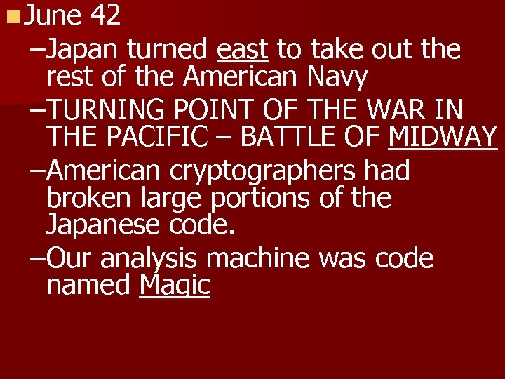 n June 42 –Japan turned east to take out the rest of the American