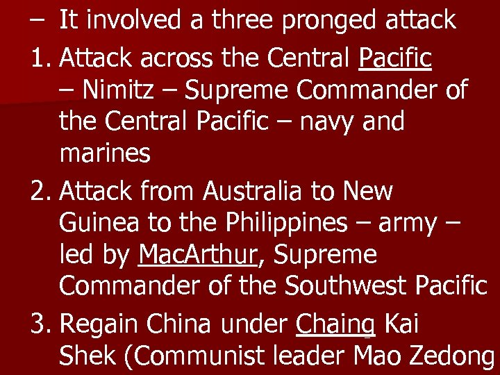 – It involved a three pronged attack 1. Attack across the Central Pacific –